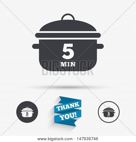 Boil 5 minutes. Cooking pan sign icon. Stew food symbol. Flat icons. Buttons with icons. Thank you ribbon. Vector
