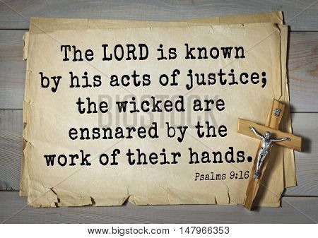 TOP-1000.  Bible verses from Psalms. The LORD is known by his acts of justice; the wicked are ensnared by the work of their hands.