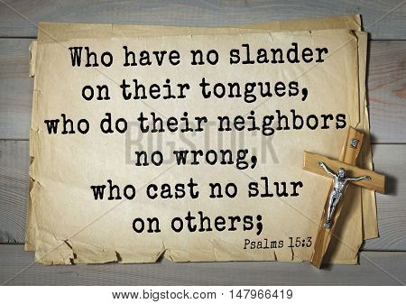 TOP-1000.  Bible verses from Psalms. Who have no slander on their tongues, who do their neighbors no wrong, who cast no slur on others;