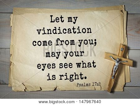 TOP-1000.  Bible verses from Psalms.Let my vindication come from you; may your eyes see what is right.