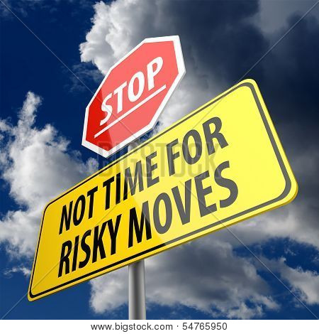 Not Time For Risky Moves Words On Road Sign And Stop Sign