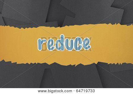 The word reduce against digitally generated grey paper strewn