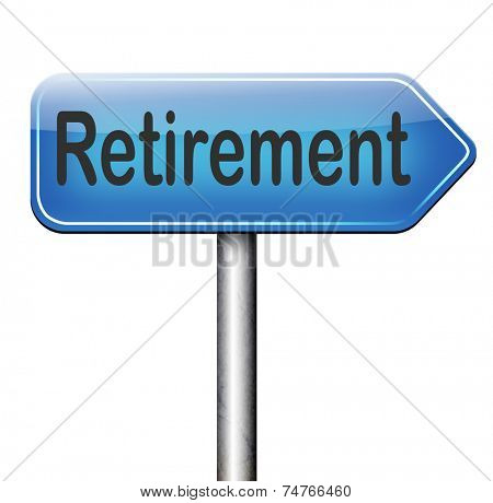 retirement ahead retire and pension fund or plan road sign