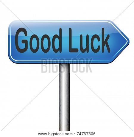good luck or fortune, best wishes wish you the best or lucky day change for the best road sign arrow