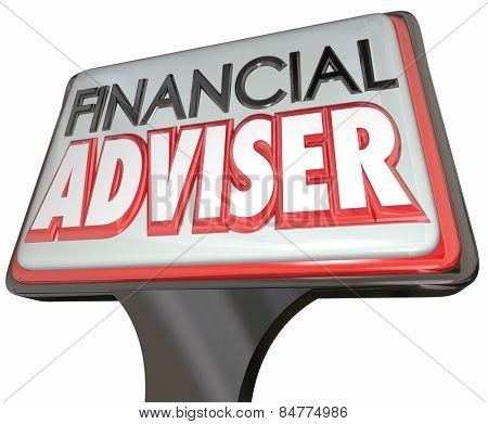 Financial Adviser words on a business sign promoting your professional services as a money manager, accountant or investment helper