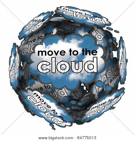 Move to the Cloud words in thought clouds or bubbles to illustrate shifting files, software or operating system to online or internet based servers or services
