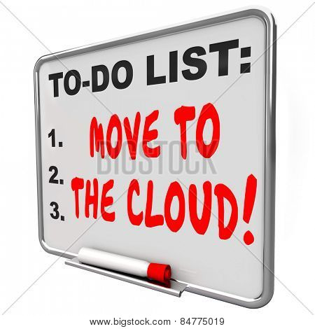 Move to the Cloud words written on message board telling you to shift files, software and operating system to internet or online based servers and services