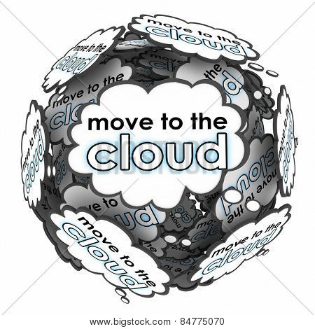 Move to the Cloud ideas, thoughts or words in bubbles to illustrate a shift or transition to web or internet based servers or services