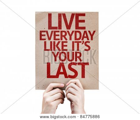 Live Everyday Like It's Your Last card isolated on white background