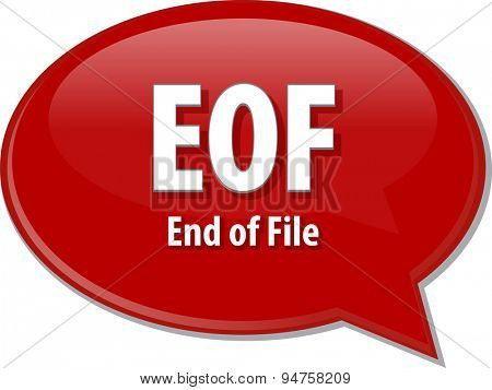 Speech bubble illustration of information technology acronym abbreviation term definition EOF end of file