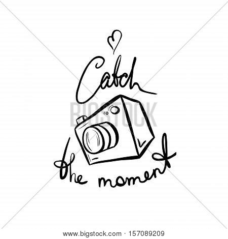 Vector illustration of a camera. Catch the moment. Take a photo take a picture. Simple line style drawing with lettering. Black on white background.