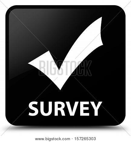Survey (validate icon) on black square button
