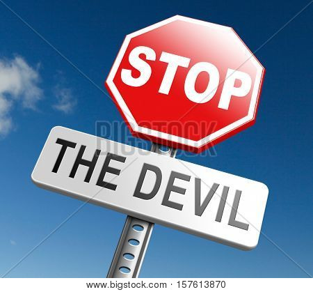 stop the devil or satan no sinning. No more evil or go to hell. resist temptation from demon dont become a sinner, trust in God. 3D, illustration