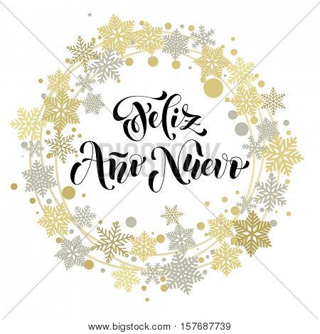 Happy New Year in Spanish text for greeting card. Feliz Ano Nuevo calligraphy with golden and silver ornaments with Christmas wreath decoration of snowflakes