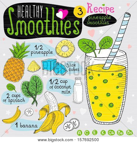 Healthy smoothie recipe set. With illustration of ingredients, glass, stars, hearts and vitamin. Hand drawn in sketch style. Pineapple smoothie. Banana, pineapple, spinach, coconut milk.