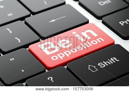 Political concept: computer keyboard with word Be in Opposition, selected focus on enter button background, 3D rendering