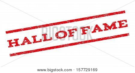 Hall Of Fame watermark stamp. Text caption between parallel lines with grunge design style. Rubber seal stamp with dust texture. Vector red color ink imprint on a white background.