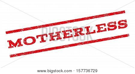 Motherless watermark stamp. Text caption between parallel lines with grunge design style. Rubber seal stamp with dust texture. Vector red color ink imprint on a white background.