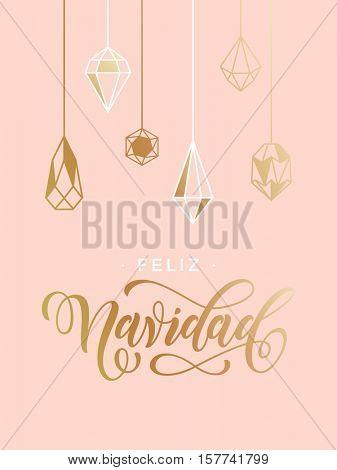 Merry Christmas Spanish Feliz Navidad gold glitter ornaments. Gold glitter gilding geometric gem crystal ornaments decoration. Christmas greeting modern trend card, poster lettering design