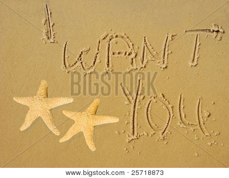I want you written in beach sand with pair of starfish nearby