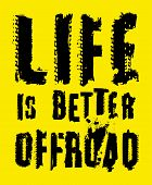 Life Is Better Offroad. Stamp Words Made From Unique Letters.  Vertical Vector Illustration Useful F poster