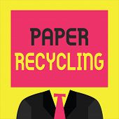 Writing Note Showing  Paper Recycling. Business Photo Showcasing Using The Waste Papers In A New Way poster