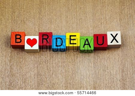 I Love Bordeaux, France, Sign Series for Travel, Holidays...and Wine!