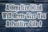 picture of positive negative  - A Negative Mind Will Never Give You A Positive Life Concept text on background - JPG