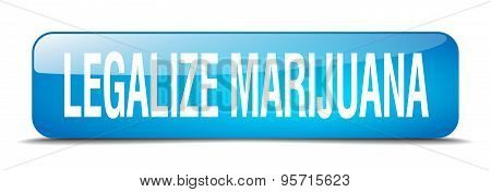 Legalize Marijuana Blue Square 3D Realistic Isolated Web Button