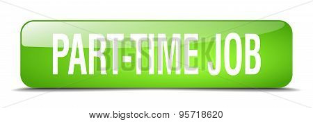 Part-time Job Green Square 3D Realistic Isolated Web Button