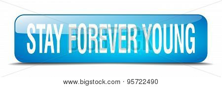 Stay Forever Young Blue Square 3D Realistic Isolated Web Button