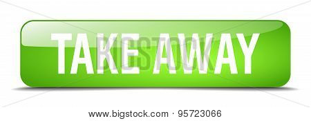 Take Away Green Square 3D Realistic Isolated Web Button