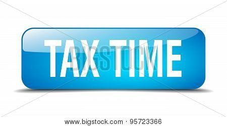Tax Time Blue Square 3D Realistic Isolated Web Button