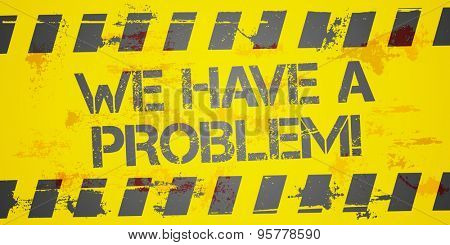 detailed illustration of a grungy Construction background with We have a problem text, eps10 vector