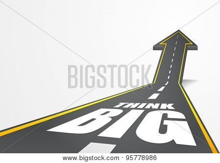 detailed illustration of a highway road going up as an arrow with Think Big text, eps10 vector
