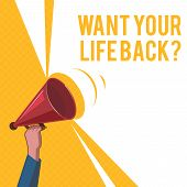 Handwriting Text Want Your Life Back Question. Concept Meaning Have Again Our Lives Take Control Of  poster