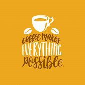 Vector Handwritten Phrase Of Coffee Makes Everything Possible. Coffee Quote Typography With Cup Imag poster