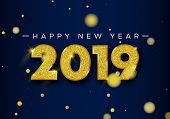 Happy New Year 2019, Holiday Luxury Greeting Card Illustration With Number Typography Made Of Gold G poster