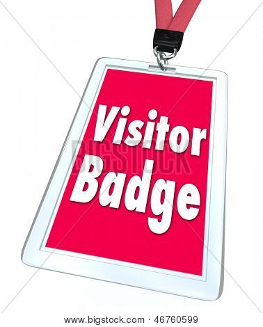 A visitor badge for special limited temporary access for a person who is visiting a facility, location or destination