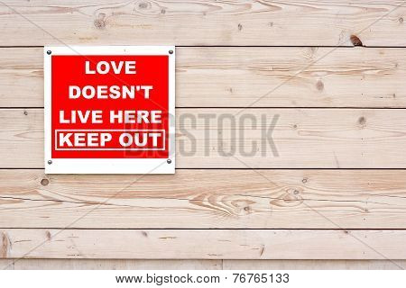 Love Doesn't Live Here Keep Out Sign