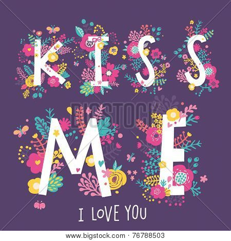 Kiss Me text made of flowers, birds and butterflies in bright colors. Floral design element for romantic works