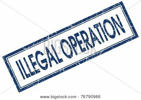 Illegal Operation Blue Square Stamp Isolated On White Background