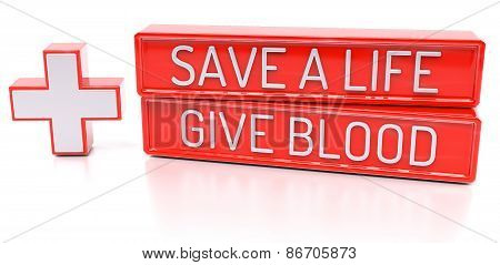 Save A Life, Give Blood - 3D Banner, Isolated On White Background