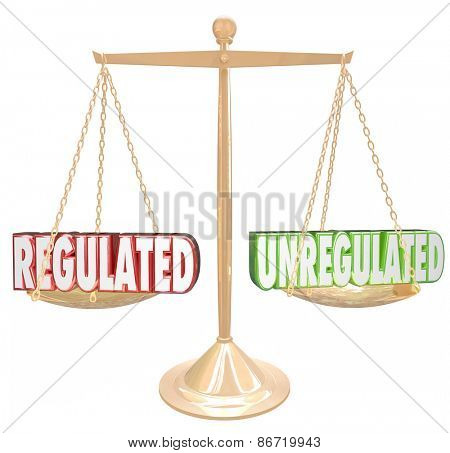 Regulated vs Unregulated 3d words on a scale to illustrate following rules or guidelines to be in compliance with laws, standards or accepted practices