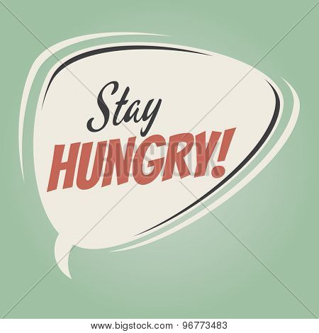 stay hungry retro speech bubble