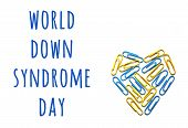 World Down Syndrome Day. Down Syndrome Day Concept With Yellow And Blue Heart Isolated On White Back poster