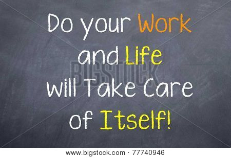 do your work and life will take care of itself