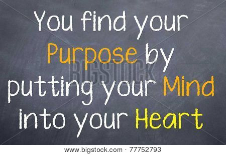 You find your purpose by putting your mind