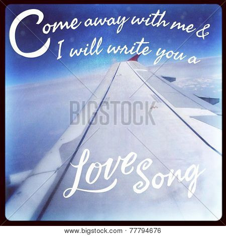 Inspirational Typographic Quote - Come away with me & I will write you a love song