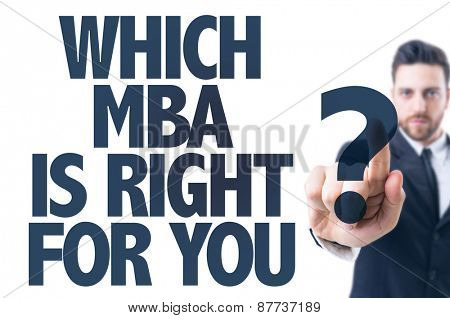 Business man pointing the text: Which MBA Is Right For You?